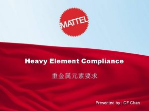 Heavy Element Compliance Presented by CF Chan Heavy