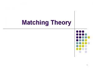 Matching Theory 1 TwoSided Matching l l Statement