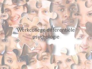 Werkcollege differentile psychologie Praktische afspraken Lees document op