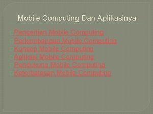 Mobile Computing Dan Aplikasinya Pengertian Mobile Computing Perkembangan