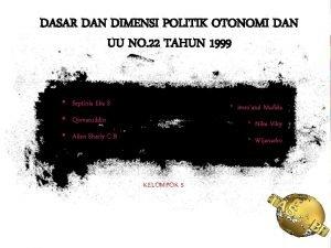 DASAR DAN DIMENSI POLITIK OTONOMI DAN UU NO