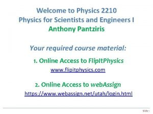Welcome to Physics 2210 Physics for Scientists and