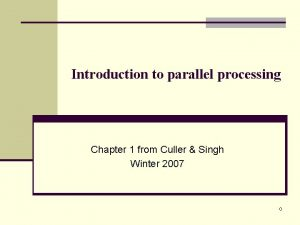 Introduction to parallel processing Chapter 1 from Culler