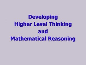 Developing Higher Level Thinking and Mathematical Reasoning Mathematical