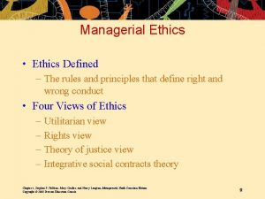 Managerial Ethics Ethics Defined The rules and principles