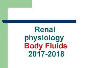 Renal physiology Body Fluids 2017 2018 Body Fluids
