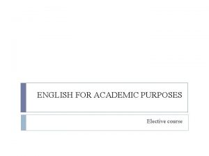 ENGLISH FOR ACADEMIC PURPOSES Elective course English for