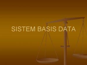 SISTEM BASIS DATA Basis Data Adalah n n