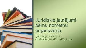 Juridiskie jautjumi brnu nometu organizcij Igors BuisFleitmanis Juridiskais