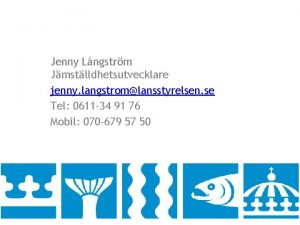 Jenny Lngstrm Jmstlldhetsutvecklare jenny langstromlansstyrelsen se Tel 0611