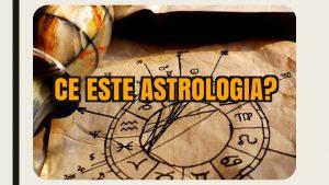 ASTROLOGIA sistem de convingeri conform cruia anumite momente