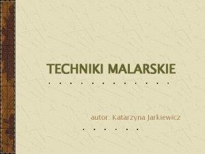 TECHNIKI MALARSKIE autor Katarzyna Jarkiewicz SPIS TRECI rodzaje