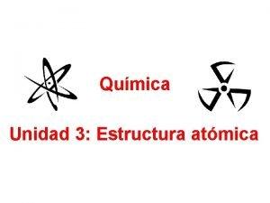 Qumica Unidad 3 Estructura atmica Fundamentos del tomo