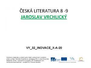 ESK LITERATURA 8 9 JAROSLAV VRCHLICK VY32INOVACEXA20 JAROSLAV