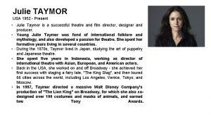 Julie TAYMOR USA 1952 Present Julie Taymor is