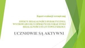 Raport ewaluacji wewntrznej EFEKTY DZIAALNOCI DYDAKTYCZNEJ WYCHOWAWCZEJ I