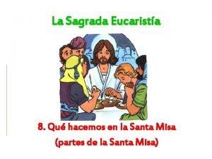 La Sagrada Eucarista 8 Qu hacemos en la