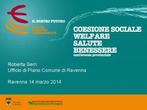 Roberta Serri Ufficio di Piano Comune di Ravenna