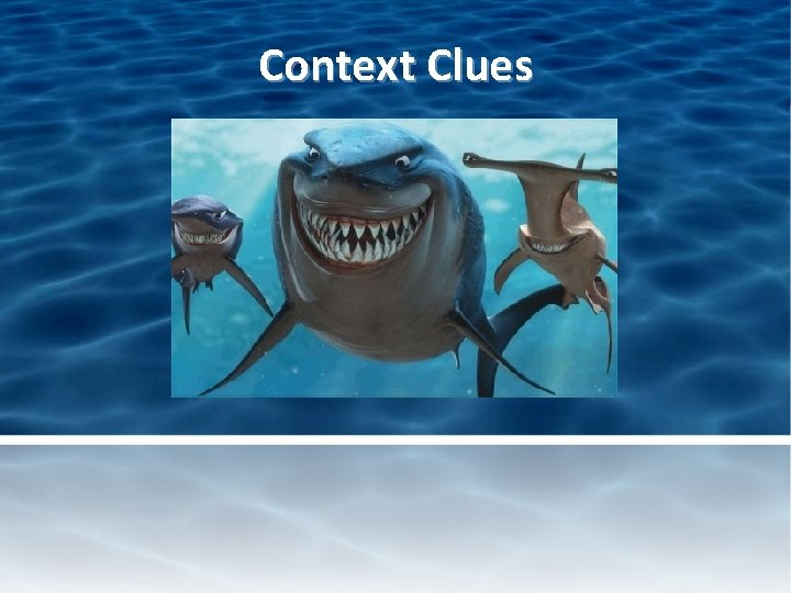 Context Clues Context Clues and Sharks Context clues