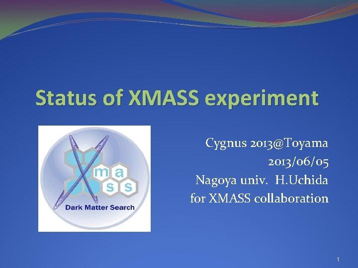 Status of XMASS experiment Cygnus 2013Toyama 20130605 Nagoya