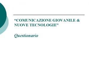 COMUNICAZIONE GIOVANILE NUOVE TECNOLOGIE Questionario COMUNICAZIONE GIOVANILE NUOVE