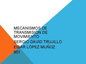 MECANISMOS DE TRANSMISIN DE MOVIMIENTO SERGIO DAVID TRUJILLO