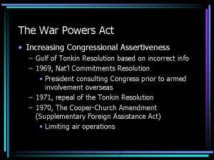 The War Powers Act Increasing Congressional Assertiveness Gulf