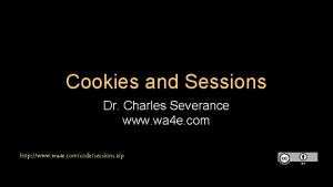 Cookies and Sessions Dr Charles Severance www wa