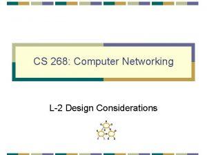 CS 268 Computer Networking L2 Design Considerations Design