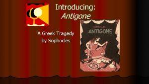 Introducing Antigone A Greek Tragedy by Sophocles Greek