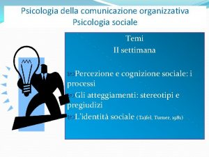 Psicologia della comunicazione organizzativa Psicologia sociale Temi II