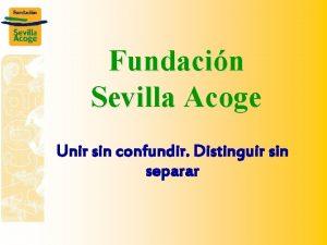 Fundacin Sevilla Acoge Unir sin confundir Distinguir sin