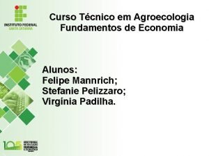 Curso Tcnico em Agroecologia Fundamentos de Economia Alunos