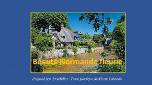 Beaut Normande fleurie Propos par Jackdidier Texte potique