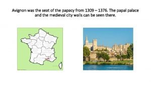 Avignon was the seat of the papacy from
