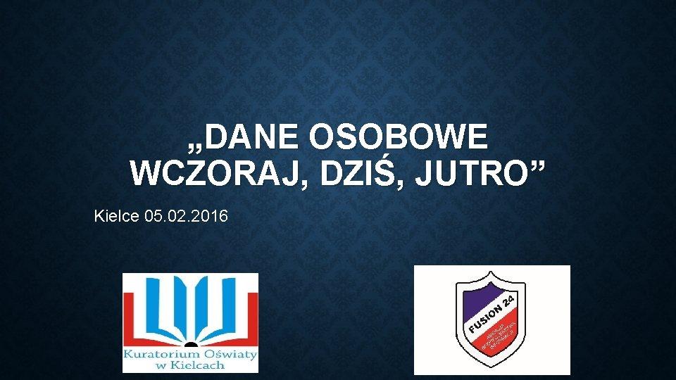 DANE OSOBOWE WCZORAJ DZI JUTRO Kielce 05 02