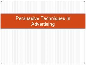 Persuasive Techniques in Advertising Bandwagon The suggestion that