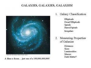 GALAXIES GALAXIES 1 Galaxy Classification Ellipticals Dwarf Ellipticals