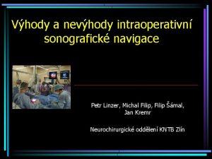 Vhody a nevhody intraoperativn sonografick navigace Petr Linzer