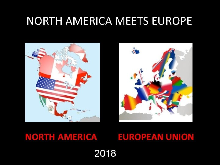 NORTH AMERICA MEETS EUROPE NORTH AMERICA 2018 EUROPEAN