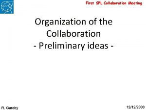 First SPL Collaboration Meeting Organization of the Collaboration