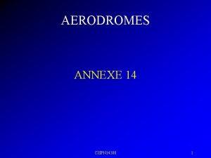 AERODROMES ANNEXE 14 CISPN 14300 1 AERODROMES PISTE