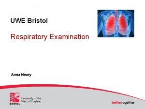 UWE Bristol Respiratory Examination Anna Neary Respiratory Examination