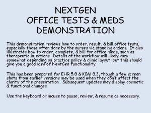 NEXTGEN OFFICE TESTS MEDS DEMONSTRATION This demonstration reviews