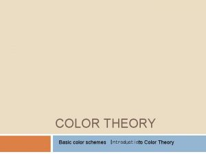 COLOR THEORY Basic color schemes Introductionto Color Theory
