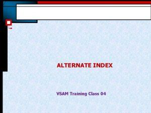 ALTERNATE INDEX VSAM Training Class 04 ALTERNATE INDEXES