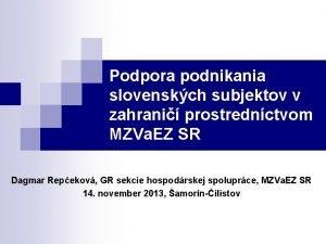 Podpora podnikania slovenskch subjektov v zahrani prostrednctvom MZVa