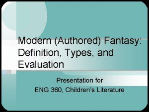 Modern Authored Fantasy Definition Types and Evaluation Presentation