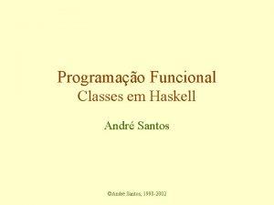 Programao Funcional Classes em Haskell Andr Santos Andr