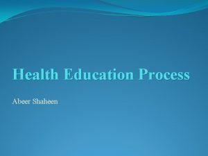 Health Education Process Abeer Shaheen Outline Process of